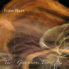 Terry Riley: The 3 Generations Trio (Live Recording)