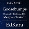 Goosebumps (Originally Performed by MeghanTrainor) [Karaoke No Guide Melody Version] - Single - EdKara