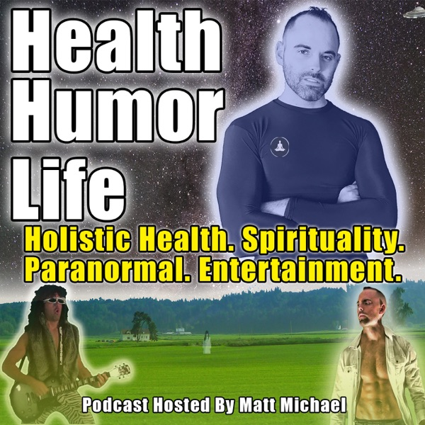 Health Humor Life Podcast: Holistic Health. Spirituality. Paranormal. Entertainment