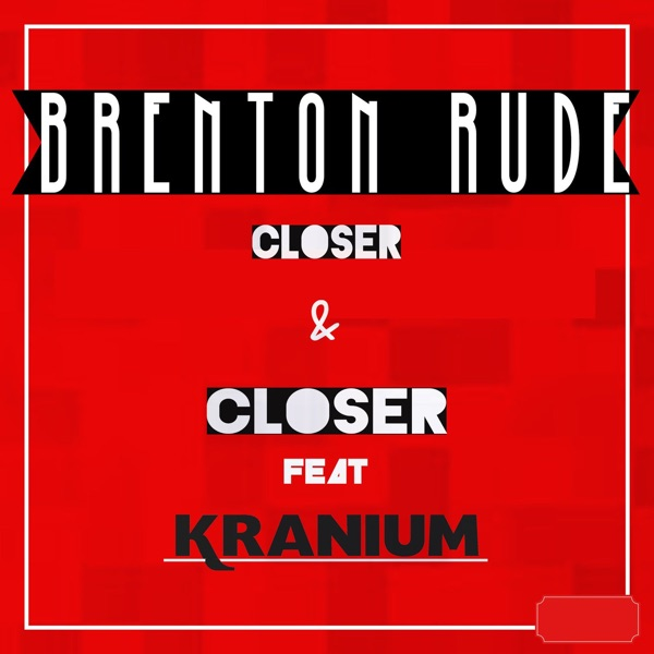Closer & Closer (feat. Kranium) - Single