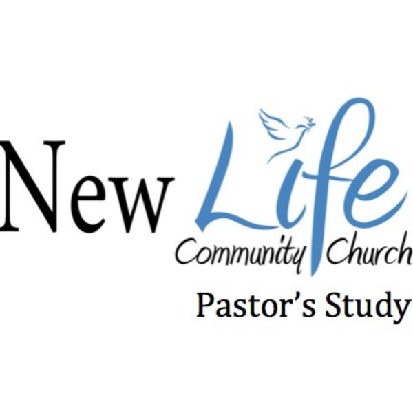New Life Community Church: Pastor's Study Podcast