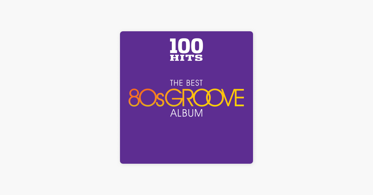 u200e100 hits  the best 80s groove album by various artists on itunes