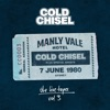 The Live Tapes, Vol. 3: Live At the Manly Vale Hotel, June 7, 1980, Cold Chisel