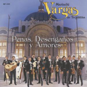 Mariachi Vargas de Tecalitlán - Penas, Desengaños... y Amores