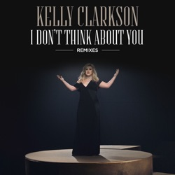 View album Kelly Clarkson - I Don't Think About You (Remixes) - EP