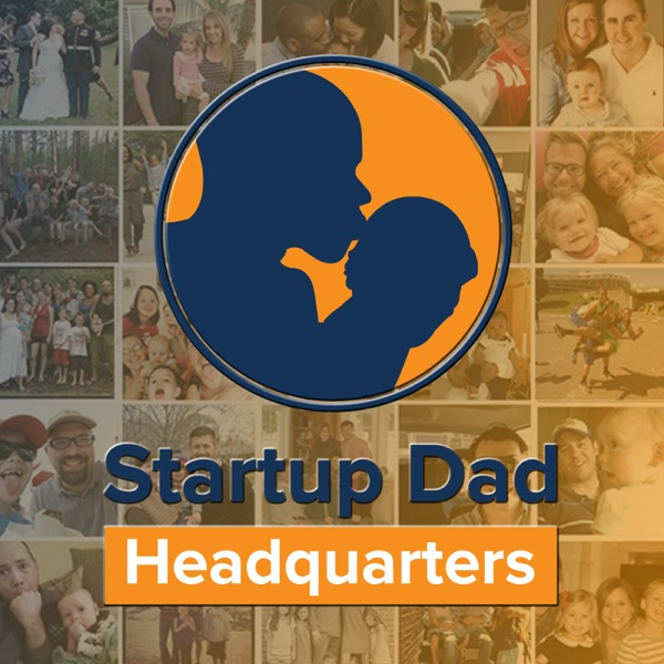 Startup Dad Headquarters Podcast: Father | Entrepreneur | Family | Leader | Coach