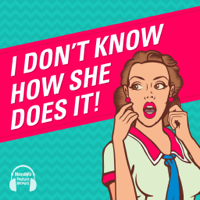 I Don't Know How She Does It podcast