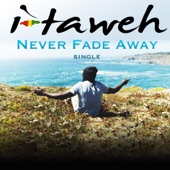 I-Taweh - Never Fade Away