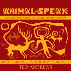 Animal Speak: Understanding Animal Messengers, Totems, and Signs