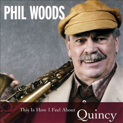 This Is How I Feel About Quincy - Phil Woods