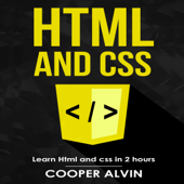 HTML and CSS: Learn HTML and CSS in 2 Hours (Unabridged)