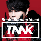 Bright Burning Shout - Takanori Nishikawa