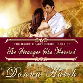 The Stranger She Married: Regency Historical Romance: Rogue Hearts Series, Book 1 (Unabridged) - Donna Hatch mp3 listen download