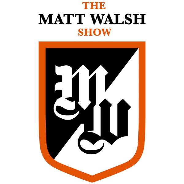 Matt Walsh Show Podcast