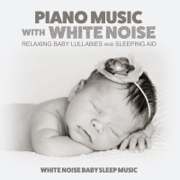 Piano Music with White Noise: Relaxing Baby Lullabies and Sleeping Aid - White Noise Baby Sleep Music - White Noise Baby Sleep Music