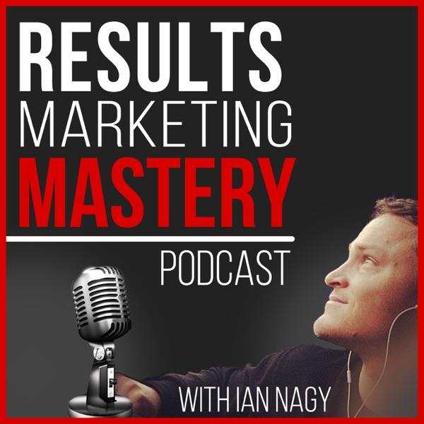Results Marketing Mastery Podcast w/ Ian Nagy
