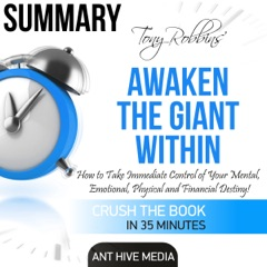 Summary of Tony Robbins' Awaken the Giant Within: How to Take Immediate Control of Your Mental, Emotional, Physical and Financial Destiny! (Unabridged)