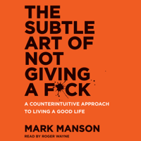 The Subtle Art of Not Giving a F*ck: A Counterintuitive Approach to Living a Good Life (Unabridged) Audio Book