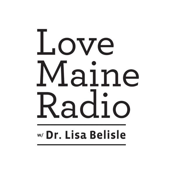 Love Maine Radio with Dr. Lisa Belisle