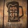A Culpa É da Cerveja - Single, João Lucas & Marcelo