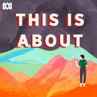 This Is About - ABC Radio National podcast