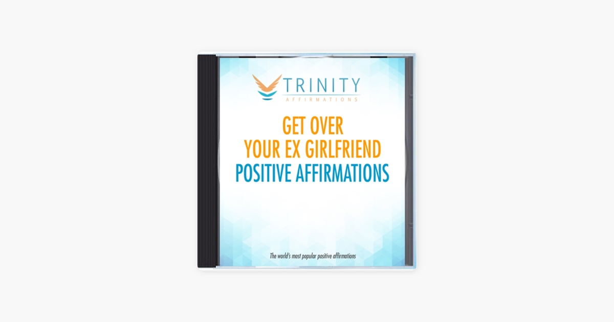 Get Over Your Ex Girlfriend Affirmations - EP by Trinity Affirmations