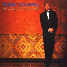 The Consumate Caldwell By Bobby Caldwell On Apple Music