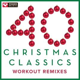 40 Christmas Classics Workout Remixes Unmixed Christmas And