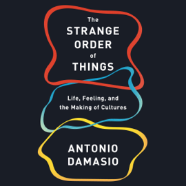 The Strange Order of Things: Life, Feeling, and the Making of Cultures (Unabridged) audiobook