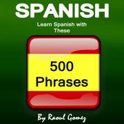 Spanish: Learn Spanish with These 500 Phrases (Unabridged)