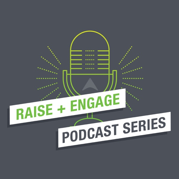 Raise & Engage: A Filters-Off Podcast Series for Nonprofits