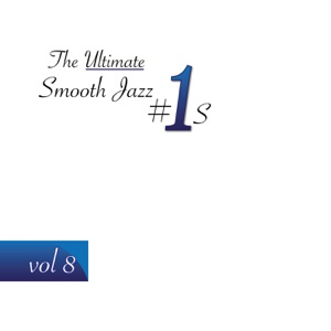 The Ultimate Smooth Jazz #1's, Vol. 8