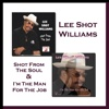 Shot from the Soul & I'm the Man for the Job - Lee Shot Williams