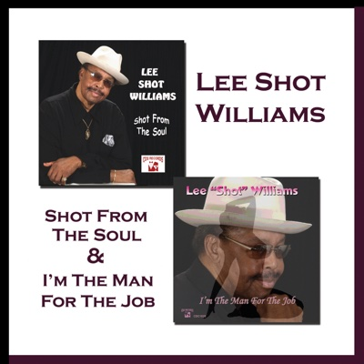 Shot from the Soul & I'm the Man for the Job - Lee Shot Williams album