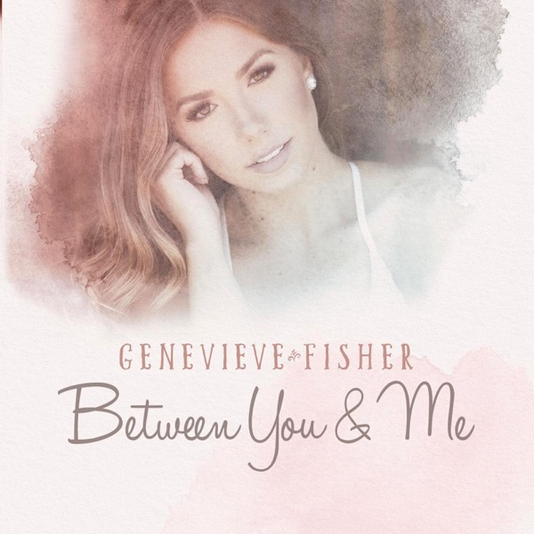 Genevieve Fisher - Between You And Me