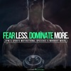 Fear Less Dominate More (Gym & Sports Motivational Speeches & Workout Music)