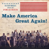 Delfeayo Marsalis and the Uptown Jazz Orchestra - Make America Great Again!