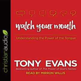 Watch Your Mouth: Understanding the Power of the Tongue (Unabridged) audiobook