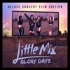 Glory Days (Deluxe Concert Film Edition), Little Mix
