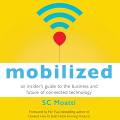 Mobilized: An Insider's Guide to the Business and Future of Connected Technology (Unabridged)