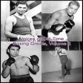 Voices of Old-Time Boxing Greats, Volume 2 audiobook