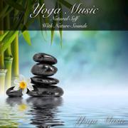 Yoga Music: Natural Self with Nature Sounds - Yoga Music - Yoga Music