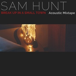 View album Sam Hunt - Break Up in a Small Town (Acoustic Mixtape) - Single