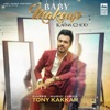 Baby Makeup Karna Chod - Single, Tony Kakkar