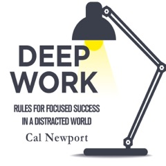Deep Work: Rules for Focused Success in a Distracted World (Unabridged)