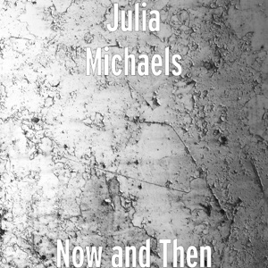 Julia Michaels - Now and Then