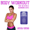 Body Workout - Top 40 Gym & Running Hits 2015 / 2016 (The Fitness Playlist Compilation) - Various Artists