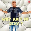 Why Am I so Sexy Single