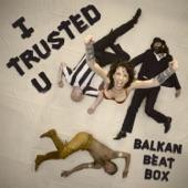 Balkan Beat Box - I Trusted U