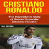 Bill Redban - Cristiano Ronaldo: The Inspirational Story of Soccer (Football) Superstar Cristiano Ronaldo  (Unabridged) artwork